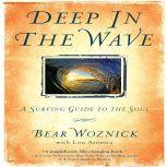 Deep in the Wave A Surfing Guide to the Soul, Bear Woznick