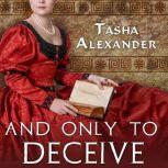 And Only to Deceive, Tasha Alexander