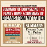 Summary Bundle: Home & Memoir: Includes Summary of Downsizing the Family Home & Summary of Dreams from My Father, Abbey Beathan
