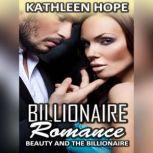 Billionaire Romance: Beauty and the Billionaire, Kathleen Hope
