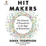 Hit Makers The Science of Popularity in an Age of Distraction, Derek Thompson