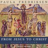 From Jesus to Christ The Origins of the New Testament Images of Christ, Second Edition, Paula Fredriksen
