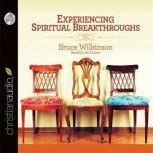 Experiencing Spiritual Breakthroughs, Bruce Wilkinson