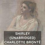Shirley  (Unabridged), Charlotte Bronte