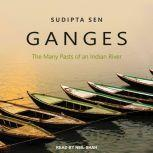 Ganges The Many Pasts of an Indian River, Sudipta Sen