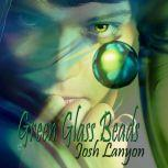 Green Glass Beads, Josh Lanyon