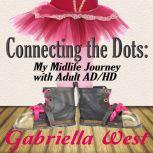 Connecting the Dots: My Midlife Journey with Adult ADHD, Gabriella West