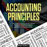 Accounting Principles Learn The Simple and Effective Methods of  Basic Accounting And Bookkeeping Using This comprehensive  Guide for Beginners(quick-books,made simple,easy,managerial,finance), Max ruel
