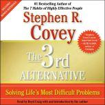 The 3rd Alternative Solving Life's Most Difficult Problems, Stephen R. Covey