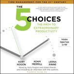 The 5 Choices The Path to Extraordinary Productivity, Kory Kogon