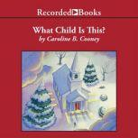 What Child is This? A Christmas Story, Caroline B. Cooney