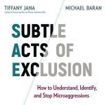 Subtle Acts of Exclusion How to Understand, Identify, and Stop Microaggressions, Tiffany Jana