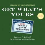 Get What's Yours - Revised & Updated The Secrets to Maxing Out Your Social Security, Laurence J. Kotlikoff