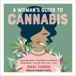 A Woman's Guide to Cannabis Using Marijuana to Feel Better, Look Better, Sleep Better-and Get High Like a Lady, Nikki Furrer