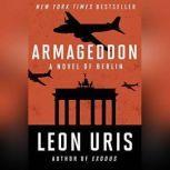 Armageddon A Novel of Berlin, Leon Uris