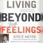 Living Beyond Your Feelings Controlling Emotions So They Don't Control You, Joyce Meyer