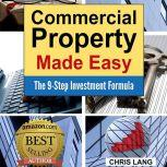 Commercial Property Made Easy: The 9-Step Investment Formula, Chris Lang
