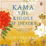 Kama: The Riddle of Desire, Gurcharan Das