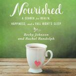 Nourished A Search for Health, Happiness, and a Full Night's Sleep, Becky Johnson