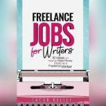 Freelance Jobs for Writers 10 Ideas on How to Make Money Easily as a Freelance Writer, Jacob Kelley
