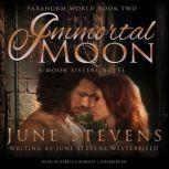 Immortal Moon A Moon Sisters Novel, June Stevens Westerfield