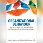 Organizational Behaviour People, Process, Work and Human Resource Management, Raisa Arvinen-Muondo (Editor)