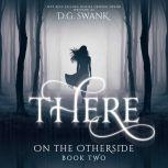 There On the Otherside Book Two, D.G. Swank