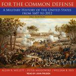 For the Common Defense A Military History of the United States from 1607 to 2012, 3rd Edition, William B. Feis