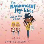 The Magnificent Mya Tibbs: Mya in the MIddle, Crystal Allen