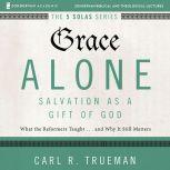 Grace Alone: Audio Lectures A Complete Course on Salvation as a Gift of God, Carl R.  Trueman