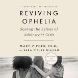 Reviving Ophelia 25th Anniversary Edition Saving the Selves of Adolescent Girls, Mary Pipher, PhD
