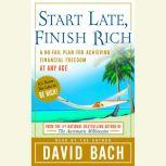 Start Late, Finish Rich A No-Fail Plan for Achieving Financial Freedom at Any Age, David Bach