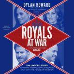 Royals at War The Untold Story of Harry and Meghan's Shocking Split with the House of Windsor, Dylan Howard