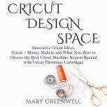 Cricut Design Space Innovative Cricut Ideas. Cricut – Money Makers and What Not. How to Choose the Best Cricut Machine. Season Special with Cricut Christmas Cartriges, Mary Greenwell