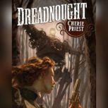 Dreadnought A Novel of the Clockwork Century, Cherie Priest