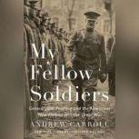 My Fellow Soldiers General John Pershing and the Americans Who Helped Win the Great War, Andrew Carroll