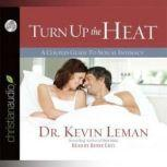 Turn Up the Heat A Couples Guide to Sexual Intimacy, Kevin Leman
