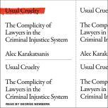 Usual Cruelty The Complicity of Lawyers in the Criminal Justice System, Alec Karakatsanis