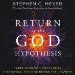Return of the God Hypothesis Three Scientific Discoveries That Reveal the Mind Behind the Universe, Stephen C. Meyer