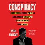 Conspiracy Peter Thiel, Hulk Hogan, Gawker, and the Anatomy of Intrigue, Ryan Holiday
