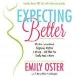 Expecting Better Why the Conventional Pregnancy Wisdom Is WrongAnd What You Really Need to Know, Emily Oster