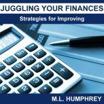 Juggling Your Finances: Strategies for Improving, M.L. Humphrey