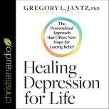 Healing Depression for Life The Personalized Approach that Offers New Hope for Lasting Relief, PhD Jantz