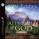 The Attributes of God Vol. 2 A Journey Into the Father's Heart, A. W. Tozer