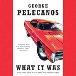 What It Was, George P. Pelecanos