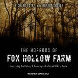 The Horrors of Fox Hollow Farm Unraveling the History & Hauntings of a Serial Killer's Home, Rich Estep