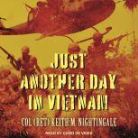 Just Another Day in Vietnam, Col (Ret) Keith M. Nightingale
