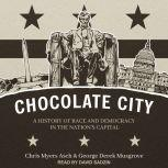 Chocolate City A History of Race and Democracy in the Nation's Capital, Chris Myers Asch