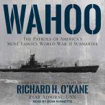 Wahoo The Patrols of America's Most Famous World War II Submarine, Richard H. O'Kane