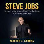 Steve Jobs: Lessons to be Learned from The Business Wisdom of Steve Jobs